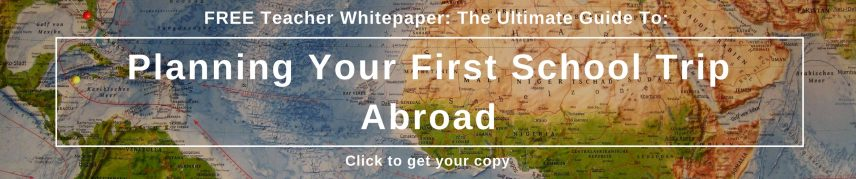 Planning Your First School Trip Abroad